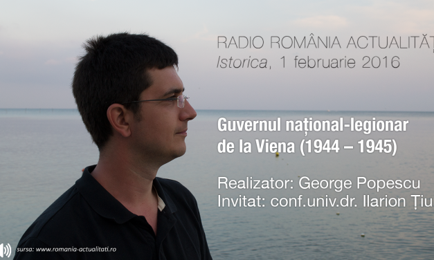 Guvernul național-legionar de la Viena (Istorica, Radio România Actualități)